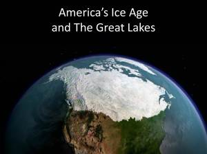 Americas Ice Age and The Great Lakes